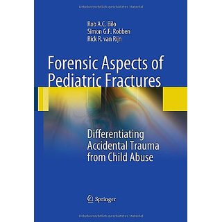 Forensic Aspects Of Pediatric Fractures: Differentiating Accidental Trauma From Child Abuse