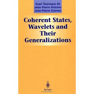 Coherent States, Wavelets, And Their Generalizations (Graduate Texts In Contemporary Physics)