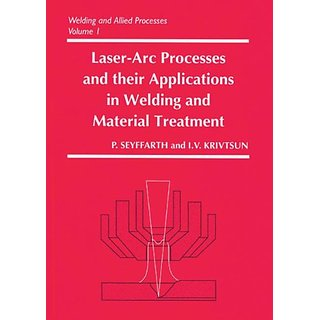Laser Arc Processes & Their Applications In Welding & Material Treatment (Welding & Allied Processes - Vol. 1)