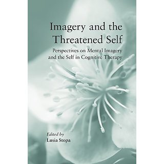 Imagery And The Threatened Self: Perspectives On Mental Imagery And The Self In Cognitive Therapy (Hb)