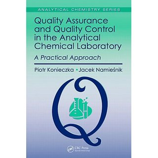 Quality Assurance & Quality Control In The Analytical Chemical Laboratory: A Practical Approach