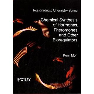 Chemical Synthesis Of Hormones, Pheromones And Other Bioregulators (Postgraduate Chemistry Series)