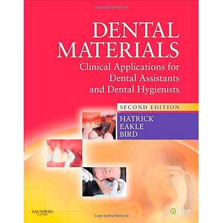 Dental Materials: Clinical Applications For Dental Assistants And Dental Hygienists, 2E