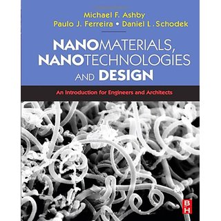 Nanomaterials, Nanotechnologies And Design: An Introduction For Engineers And Architects