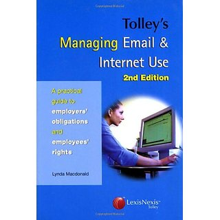 Tolley'S Managing Email And Internet Use:A Practical Guide To Employer'S Obligations And Employee'S Rights