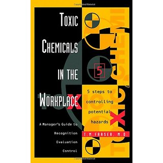 Toxic Chemicals In The Workplace :A Manager'S Guide To Recognition, Evaluation, And Control