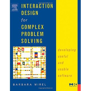 Interaction Design For Complex Problem Solving :Developing Useful And Usable Software