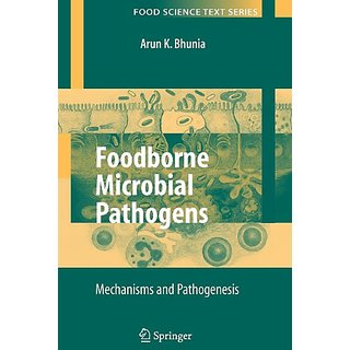 Foodborne Microbial Pathogens: Mechanisms And Pathogenesis (Food Science Text Series)