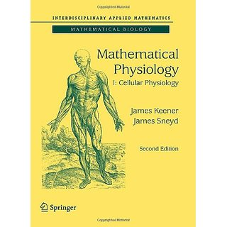 Mathematical Physiology: I: Cellular Physiology (Interdisciplinary Applied Mathematics)