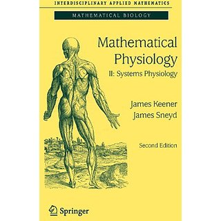 Mathematical Physiology: Ii: Systems Physiology (Interdisciplinary Applied Mathematics)