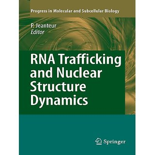 Rna Trafficking And Nuclear Structure Dynamics (Progress In Molecular And Subcellular Biology)