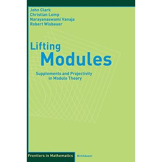 Lifting Modules: Supplements And Projectivity In Module Theory (Frontiers In Mathematics)