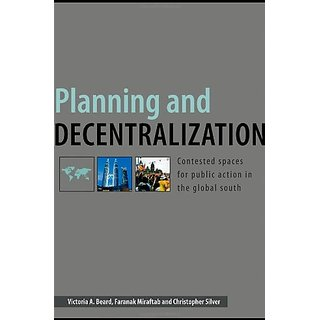 Planning And Decentralization : Contested Spaces For Public Action In The Global South