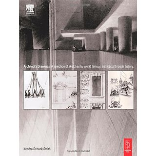 Architect'S Drawings: A Selection Of Sketches By World Famous Architects Through History