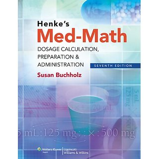 Henke'S Med-Math: Dosage Calculation, Preparation & Administration (Bucholz, Henke'S Med-Math)