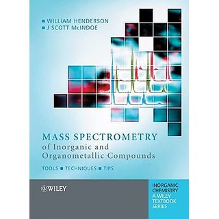 Mass Spectrometry Of Inorganic And Organometallic Compounds - Tools, Techniques, Tips