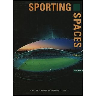 Sporting Spaces, Vol. 1: A Pictorial Review Of Significant Spaces (International Spaces Series)