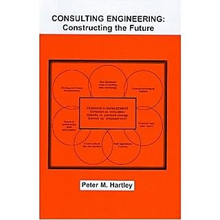 Consulting Engineeting: Constructing The Future Hb (Engineering Management Series)