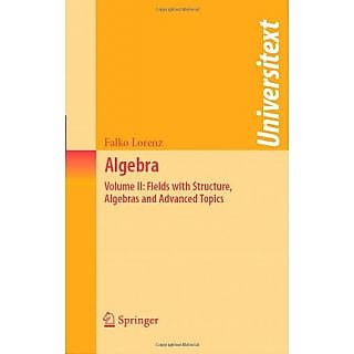 Algebra: Volume Ii: Fields With Structure, Algebras And Advanced Topics (Universitext)