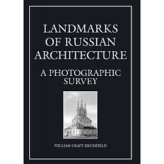 Landmarks Of Russian Architecture: A Photographic Survey (Documenting The Image Series, Vol. 5)