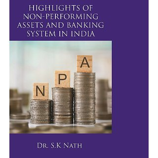 Highlights Of Non Performing Assets And Banking System In India