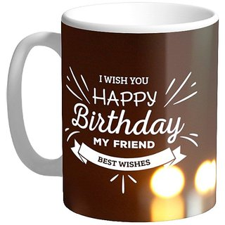 Funny Coffee Mug Tea Cup Creative Ceramic Coffee Mug I Wish You Happy Birthday My Friend Printed  Coffee Mug  White