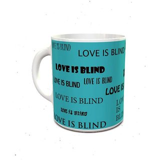 Love is Blind Beautiful Quote Printed Coffee Mug