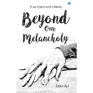 Beyond Our Melancholy