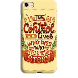 PrintVisa You Have No Control Who Lives Dies STory Tells Mobile Cover Designer Printed Hard Back Case For iPhone 7 - Multicolor