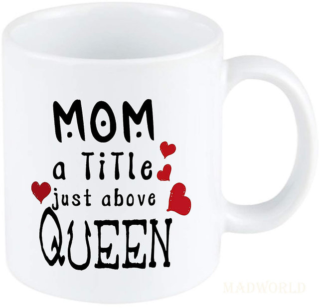 Buy Madworld Mom A Litle Just Above Queen Quotes Ceramic White Coffee Mug Best Gift Girlfriend Birthday Friends Love Online 321 From Shopclues