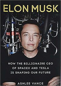 Elon musk how the billionaire CEO of space and Tesla is shaping our future