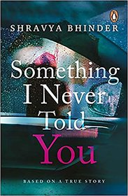 Something I Never Told You BY Shravya Bhinder EBOOK INSTANT DELIVERY