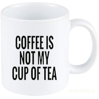 Madworld Coffee Is Not My Cup Of Tea Mug Quotes Printed Ceramic White Coffee Mug Gift Birthday Family Friends