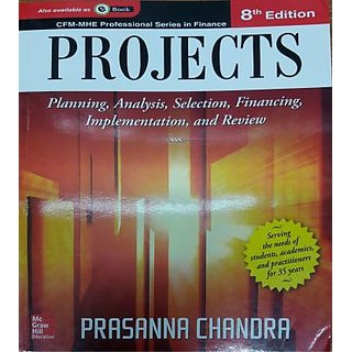 Projects Planning, Analysis, Selection, Financing, Implementation, and Review by Prasanna Chandra