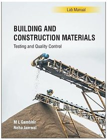 Building and Construction Materials Testing and Quality Control (Lab Manual Series) -by m l gambhir