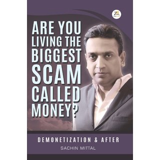 Are you living the biggest scam called money Demonetization and after