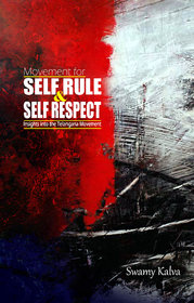 Movement for Self Rule  Self Respect - Insights into the Telangana Movement