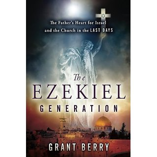 The Ezekiel Generation: The Fathers Heart for Israel and the Church in the Last Days