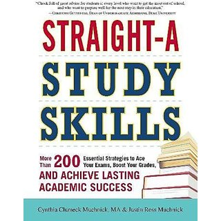 Straight-A Study Skills: More Than 200 Essential Strategies to Ace Your Exams Boost Your Grades and Achieve Lasting Academic Success