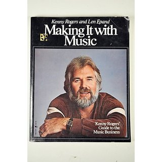 Making It With Music: Kenny Rogers Guide to the Music Business