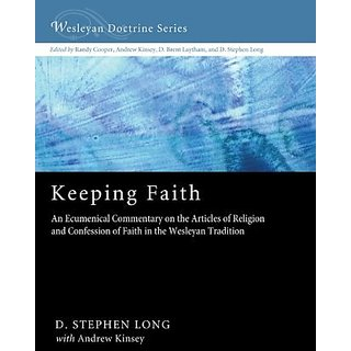 Keeping Faith: An Ecumenical Commentary on the Articles of Religion and Confession of Faith of the United Methodist Church (Wesleyan Doctrine)