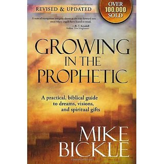 Growing in the Prophetic: A Practical Biblical Guide to Dreams Visions and Spiritual Gifts