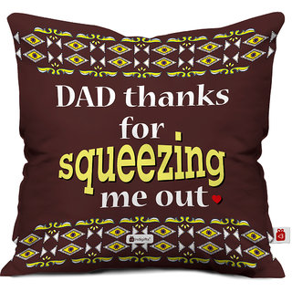 Indigifts Father Birthday Gifts Dad Thanks For Squeezing Me Out Quote Cushion Cover 12x12 Inch With Filler Brown