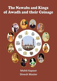The Nawabs and Kings of Awadh and their Coinage