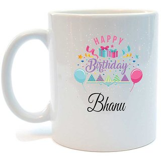 Happy Birthday Bhanu Printed Coffee Mug by Juvixbuy