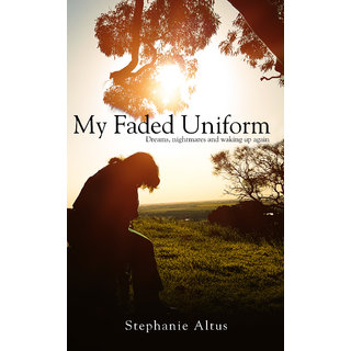 My Faded Uniform - Dreams, nightmares and waking up again