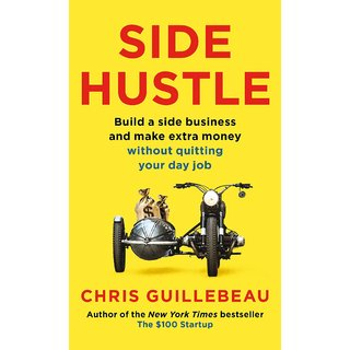 SIDE HUSTLE BUILD A SIDE BUSINESS AND MAKE EXTRA MONEY WITHOUT QUITING YOUR JOB.(PAPERBACK)