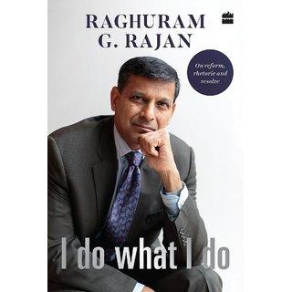 I DO WHAT I DO.( HARDCOVER) AUTHOR- RAGHURAM G RAJAN.