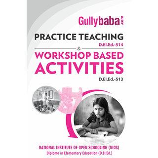 D.El.Ed.-514 Practice Teaching  D.El.Ed.-513 Workshop Based Activities