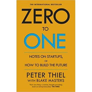 Zero to One Notes on Start Ups, or How to Build the Future  Notes on Start Ups, or How to Build the Future